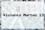 Violento <b>Martes 13</b>