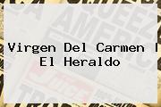 <b>Virgen Del Carmen</b> | El Heraldo