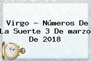 Virgo ? Números De La Suerte 3 De <b>marzo</b> De 2018