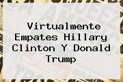 Virtualmente Empates <b>Hillary Clinton</b> Y Donald Trump