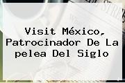 Visit México, Patrocinador De La <b>pelea Del Siglo</b>