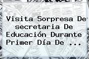 Visita Sorpresa De <b>secretaria De Educación</b> Durante Primer Día De ...