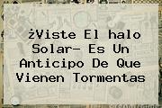 ¿Viste El <b>halo Solar</b>? Es Un Anticipo De Que Vienen Tormentas