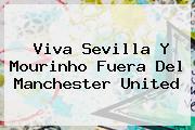 Viva Sevilla Y Mourinho Fuera Del <b>Manchester United</b>