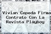 <b>Vivian Cepeda</b> Firma Contrato Con La Revista Playboy