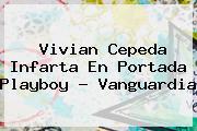 <b>Vivian Cepeda</b> Infarta En Portada Playboy - Vanguardia