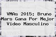 <b>VMAs 2015</b>: Bruno Mars Gana Por Mejor Video Masculino