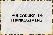 VOLCADURA DE <b>THANKSGIVING</b>