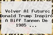 <b>Volver Al Futuro</b>: Donald Trump Inspiró A Biff Tannen De 1985 <b>...</b>