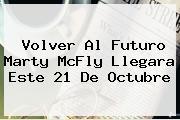 <b>Volver Al Futuro</b> Marty McFly Llegara Este 21 De Octubre