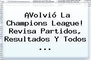 ¡Volvió La <b>Champions League</b>! Revisa Partidos, Resultados Y Todos ...