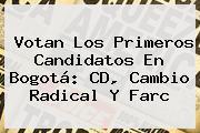 Votan Los Primeros Candidatos En Bogotá: CD, <b>Cambio Radical</b> Y Farc