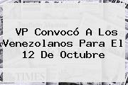 VP Convocó A Los Venezolanos Para El <b>12 De Octubre</b>