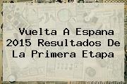 <b>Vuelta A Espana</b> 2015 Resultados De La Primera Etapa