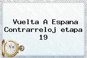 <b>Vuelta</b> A <b>Espana</b> Contrarreloj <b>etapa 19</b>