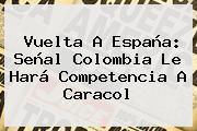 Vuelta A España: Señal Colombia Le Hará Competencia A <b>Caracol</b>