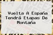 Vuelta A España Tendrá Etapas De Montaña