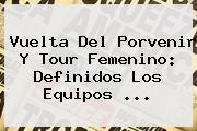 Vuelta Del <b>Porvenir</b> Y Tour Femenino: Definidos Los Equipos <b>...</b>