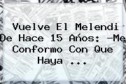 Vuelve El <b>Melendi</b> De Hace 15 Años: ?Me Conformo Con Que Haya ...