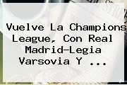 Vuelve La <b>Champions League</b>, Con Real Madrid-Legia Varsovia Y ...
