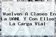 Vuelven A Clases En La <b>UANL</b> Y Con Ellos La Carga Vial