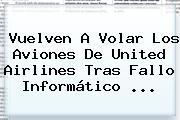 Vuelven A Volar Los Aviones De <b>United Airlines</b> Tras Fallo Informático