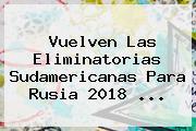 Vuelven Las <b>Eliminatorias Sudamericanas</b> Para Rusia 2018 ...