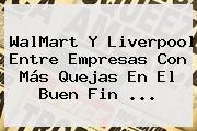 WalMart Y <b>Liverpool</b> Entre Empresas Con Más Quejas En El Buen Fin <b>...</b>