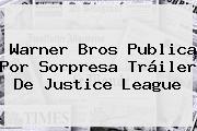 Warner Bros Publica Por Sorpresa Tráiler De <b>Justice League</b>