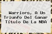Warriors, A Un Triunfo Del Ganar Título De La <b>NBA</b>