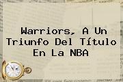 Warriors, A Un Triunfo Del Título En La <b>NBA</b>