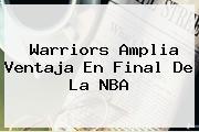 Warriors Amplia Ventaja En Final De La <b>NBA</b>