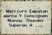 Warriors Empatan <b>marca</b> Y Consiguen Nueva; Thunder Superan A <b>...</b>