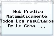 Web Predice Matemáticamente Todos Los <b>resultados</b> De La <b>Copa</b> <b>...</b>