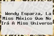 <b>Wendy Esparza</b>, La Miss México Que No Irá A Miss Universo