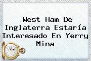 West Ham De Inglaterra Estaría Interesado En <b>Yerry Mina</b>