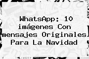 WhatsApp: 10 <b>imágenes</b> Con <b>mensajes</b> Originales Para La <b>Navidad</b>