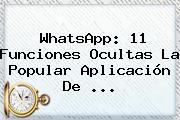 <b>WhatsApp</b>: 11 Funciones Ocultas La Popular Aplicación De ...
