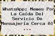 <b>WhatsApp</b>: Memes Por La Caída Del Servicio De Mensajería Cerca Al <b>...</b>