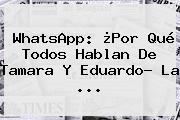 WhatsApp: ¿Por Qué Todos Hablan De <b>Tamara Y Eduardo</b>? La ...