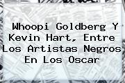 Whoopi Goldberg Y <b>Kevin Hart</b>, Entre Los Artistas Negros En Los Oscar