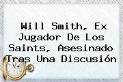 <b>Will Smith</b>, Ex Jugador De Los Saints, Asesinado Tras Una Discusión
