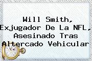 <b>Will Smith</b>, Exjugador De La NFL, Asesinado Tras Altercado Vehicular