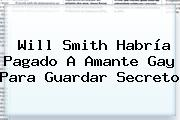 <b>Will Smith</b> Habría Pagado A Amante Gay Para Guardar Secreto