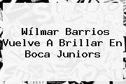Wílmar Barrios Vuelve A Brillar En <b>Boca Juniors</b>