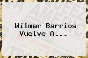 Wílmar Barrios Vuelve A...