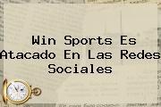 <b>Win Sports</b> Es Atacado En Las Redes Sociales