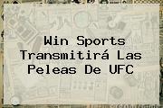 <b>Win Sports</b> Transmitirá Las Peleas De UFC