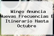<b>Wingo</b> Anuncia Nuevas Frecuencias E Itinerario Hasta Octubre