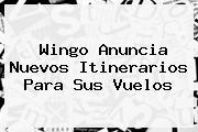 <b>Wingo</b> Anuncia Nuevos Itinerarios Para Sus Vuelos